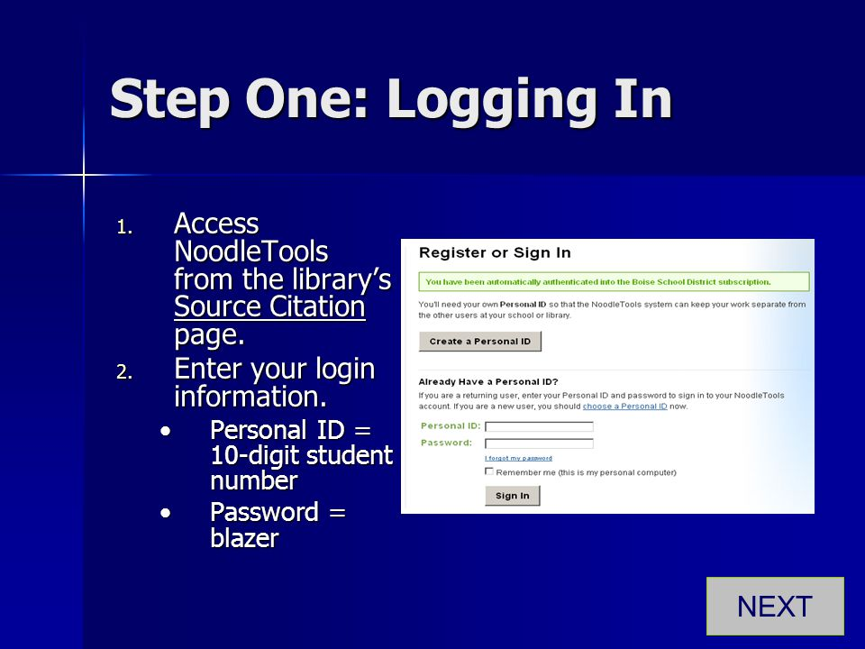 Step One: Logging In Access NoodleTools from the library's Source Citation page. Enter your login information.