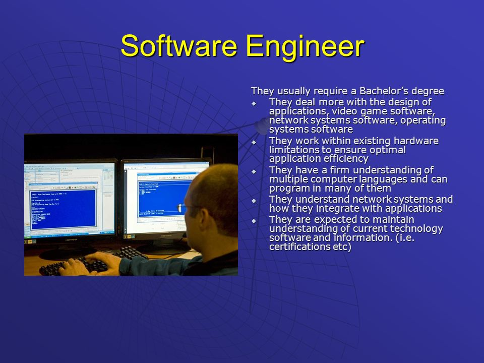 Software Engineer They usually require a Bachelor's degree