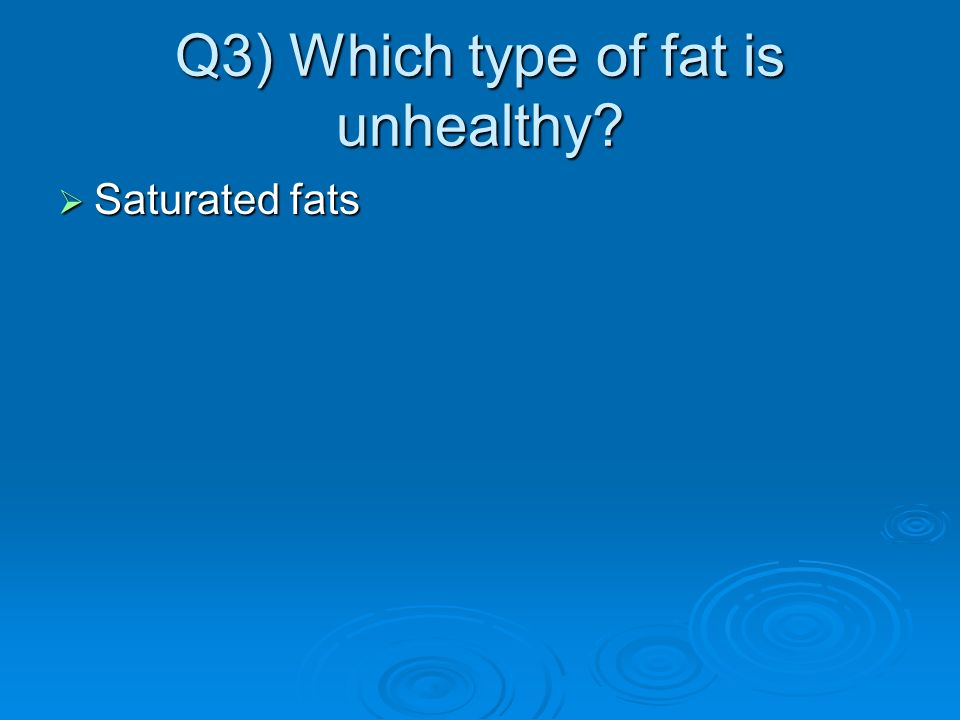 Q3) Which type of fat is unhealthy