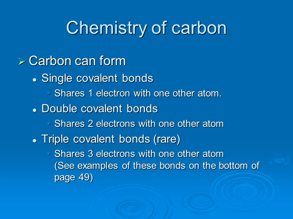 Chemistry of carbon Carbon can form Single covalent bonds