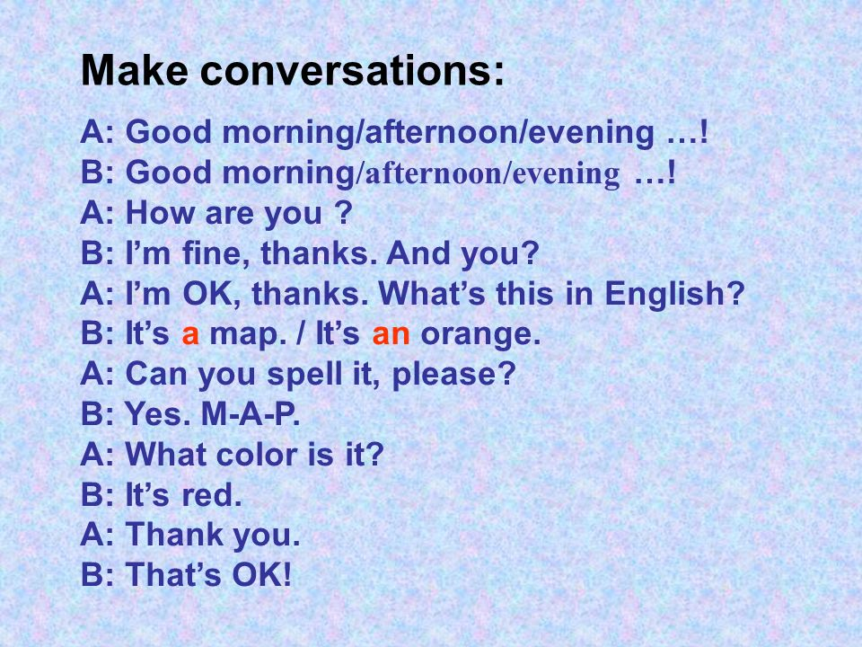 Make conversations: A: Good morning/afternoon/evening …!