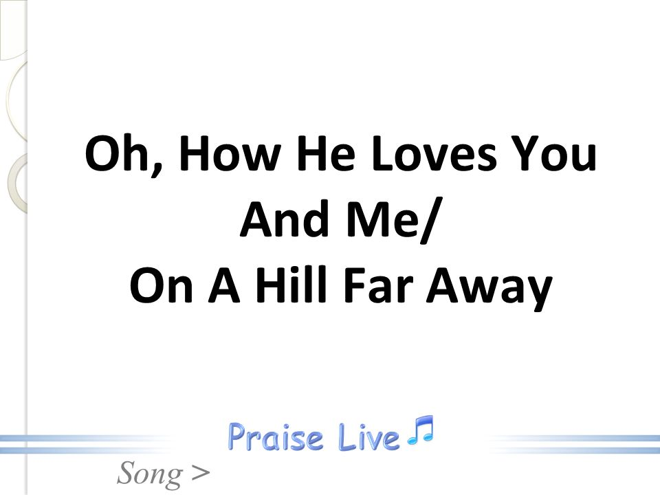 Oh, How He Loves You And Me/ On A Hill Far Away