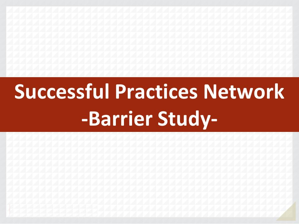 Successful Practices Network -Barrier Study-