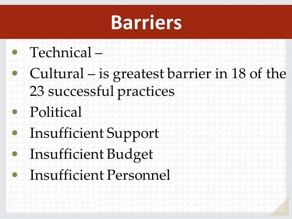 Technical – Cultural – is greatest barrier in 18 of the 23 successful practices. Political. Insufficient Support.