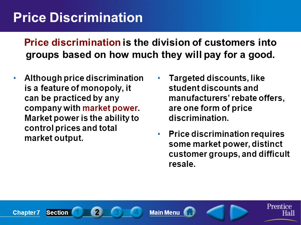 Price Discrimination Price discrimination is the division of customers into groups based on how much they will pay for a good.