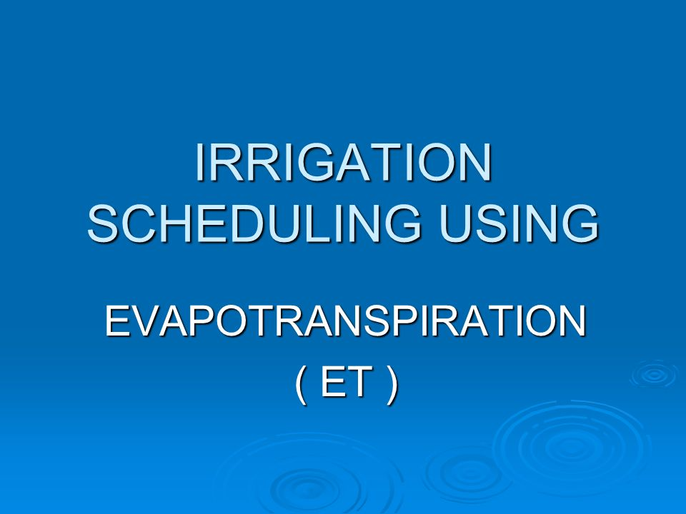 IRRIGATION SCHEDULING USING