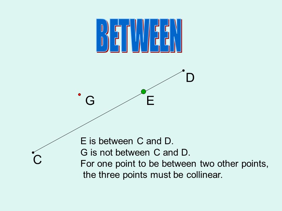 BETWEEN D G E C E is between C and D. G is not between C and D.