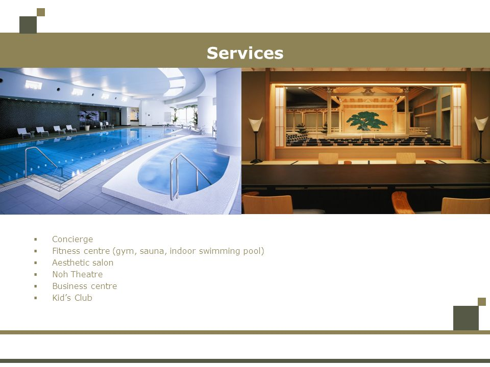 Services Concierge Fitness centre (gym, sauna, indoor swimming pool)