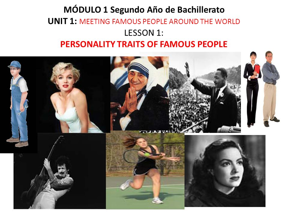 MÓDULO 1 Segundo Año de Bachillerato UNIT 1: MEETING FAMOUS PEOPLE AROUND THE WORLD LESSON 1: PERSONALITY TRAITS OF FAMOUS PEOPLE