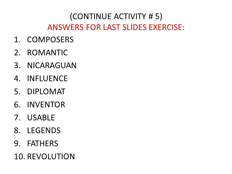 (CONTINUE ACTIVITY # 5) ANSWERS FOR LAST SLIDES EXERCISE: