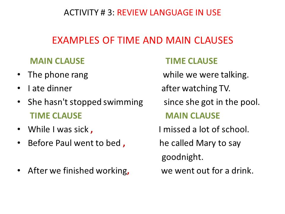 ACTIVITY # 3: REVIEW LANGUAGE IN USE EXAMPLES OF TIME AND MAIN CLAUSES