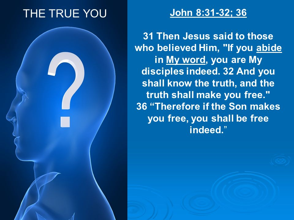 36 Therefore if the Son makes you free, you shall be free indeed.