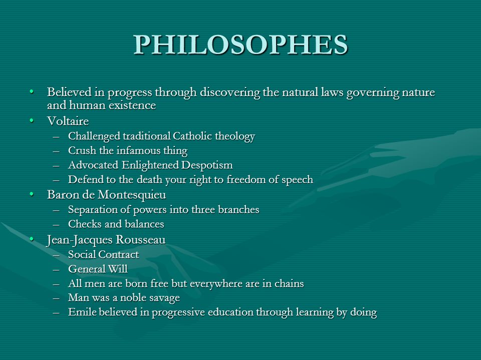 PHILOSOPHES Believed in progress through discovering the natural laws governing nature and human existence.