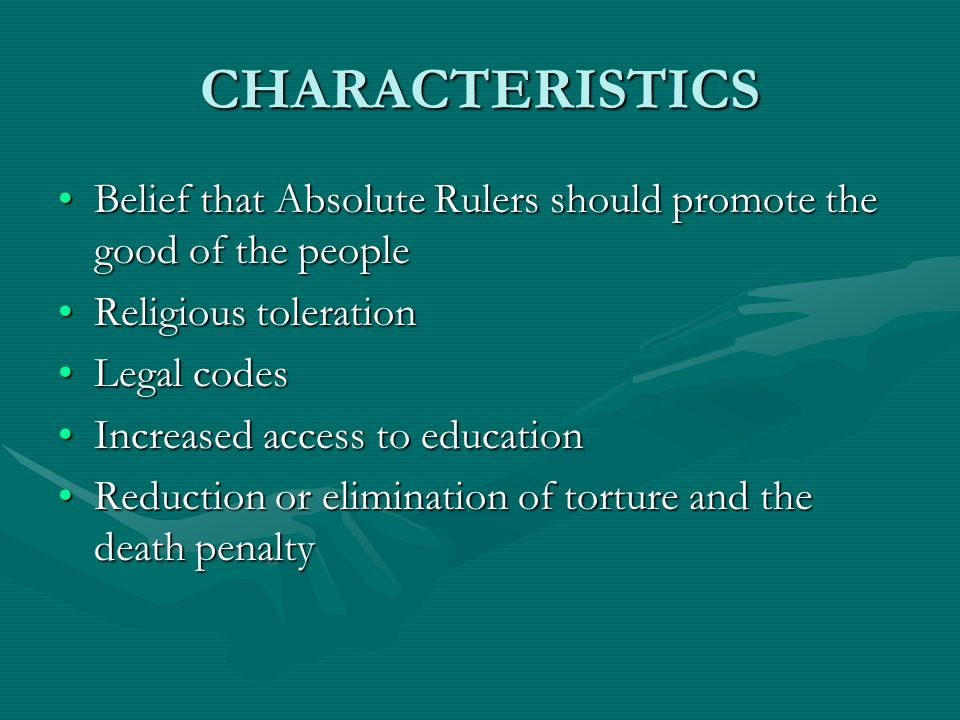 CHARACTERISTICS Belief that Absolute Rulers should promote the good of the people. Religious toleration.