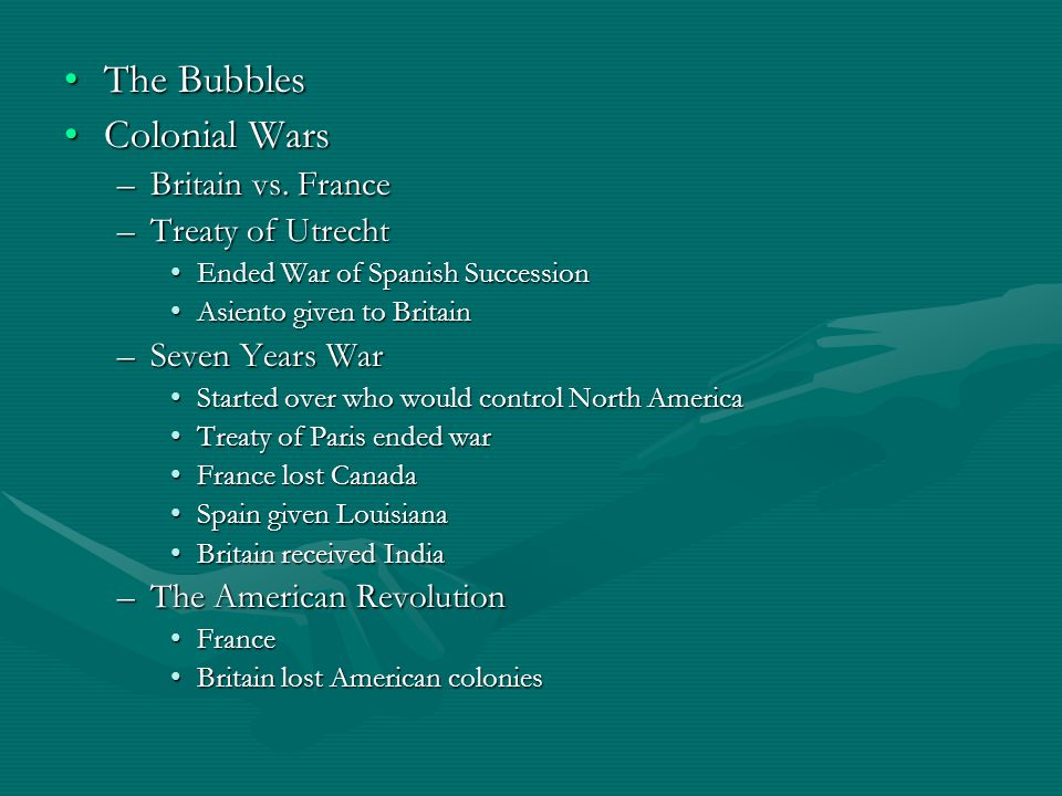 The Bubbles Colonial Wars Britain vs. France Treaty of Utrecht
