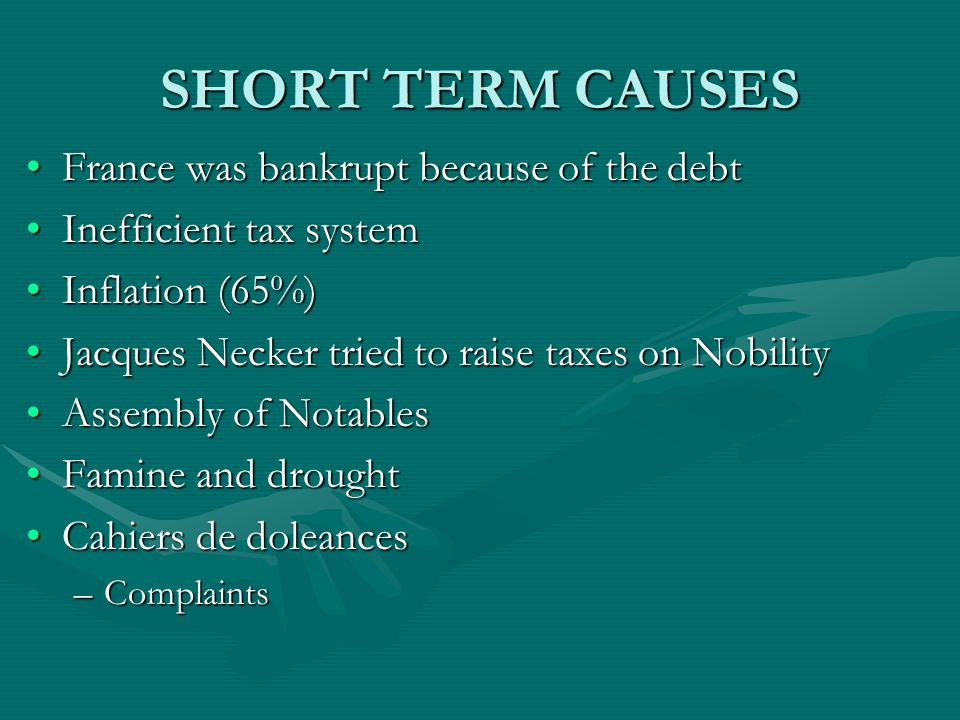 SHORT TERM CAUSES France was bankrupt because of the debt