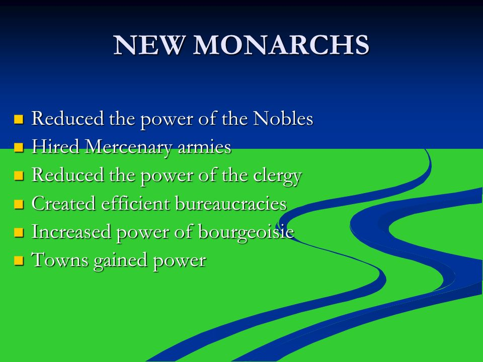 NEW MONARCHS Reduced the power of the Nobles Hired Mercenary armies