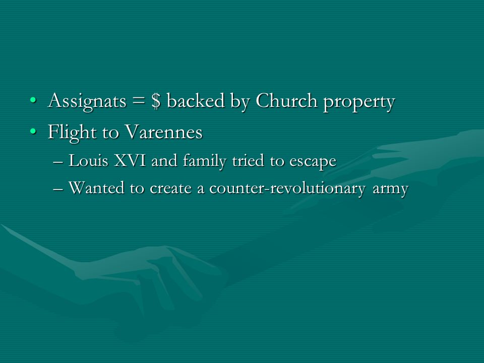Assignats = $ backed by Church property Flight to Varennes