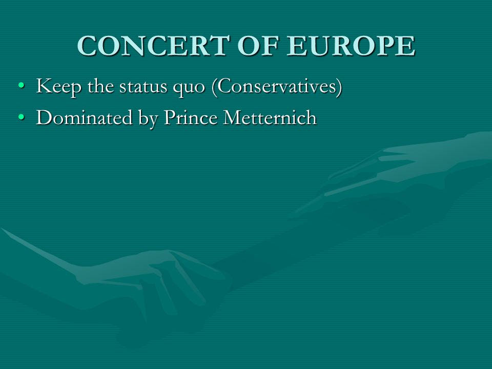 CONCERT OF EUROPE Keep the status quo (Conservatives)