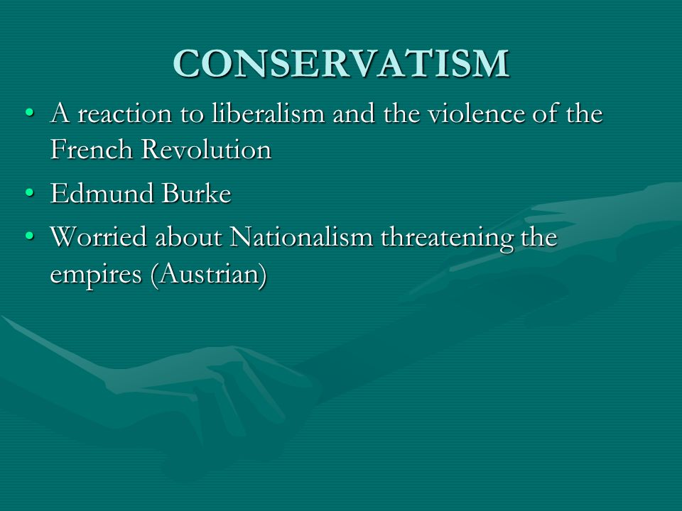 CONSERVATISM A reaction to liberalism and the violence of the French Revolution. Edmund Burke.