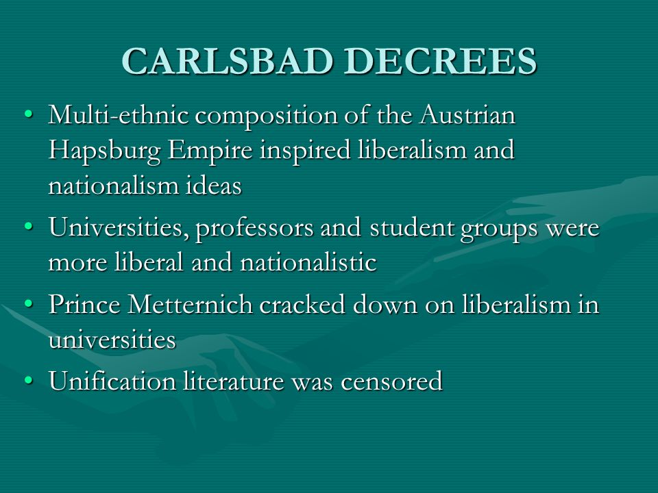 CARLSBAD DECREES Multi-ethnic composition of the Austrian Hapsburg Empire inspired liberalism and nationalism ideas.