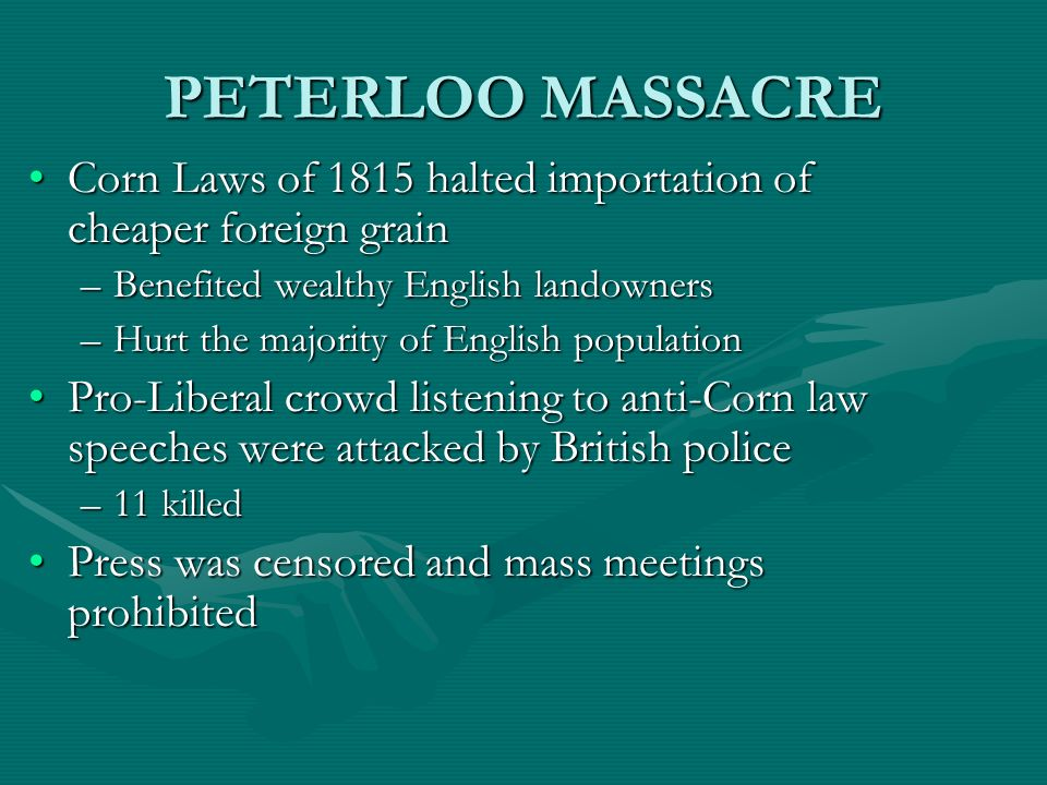 PETERLOO MASSACRE Corn Laws of 1815 halted importation of cheaper foreign grain. Benefited wealthy English landowners.