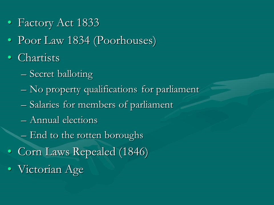 Factory Act 1833 Poor Law 1834 (Poorhouses) Chartists