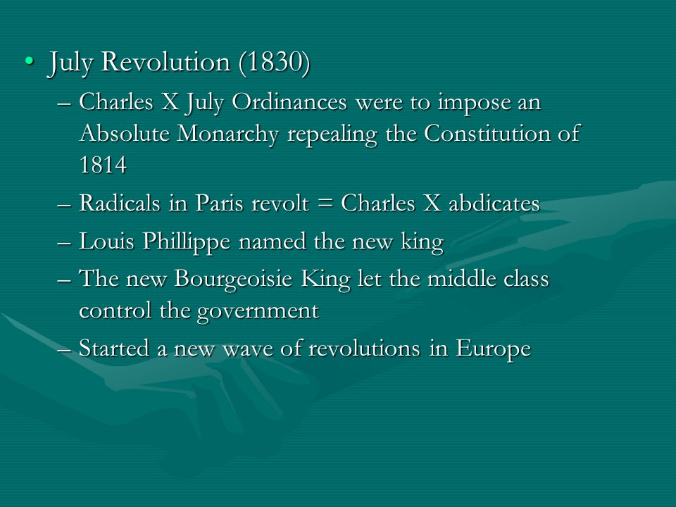 July Revolution (1830) Charles X July Ordinances were to impose an Absolute Monarchy repealing the Constitution of