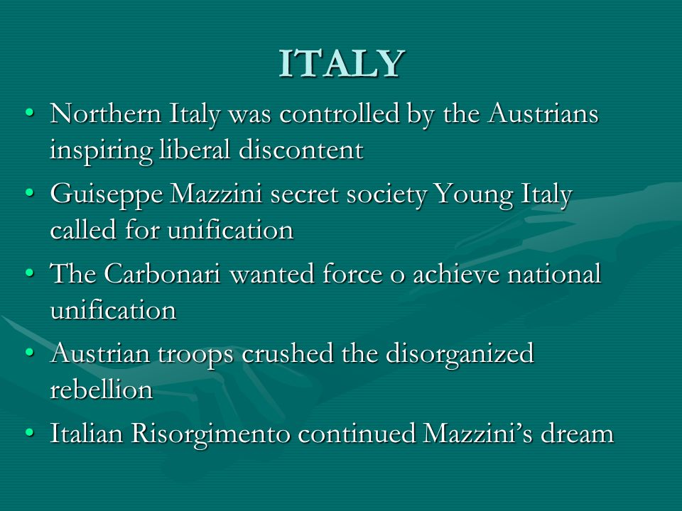 ITALY Northern Italy was controlled by the Austrians inspiring liberal discontent.