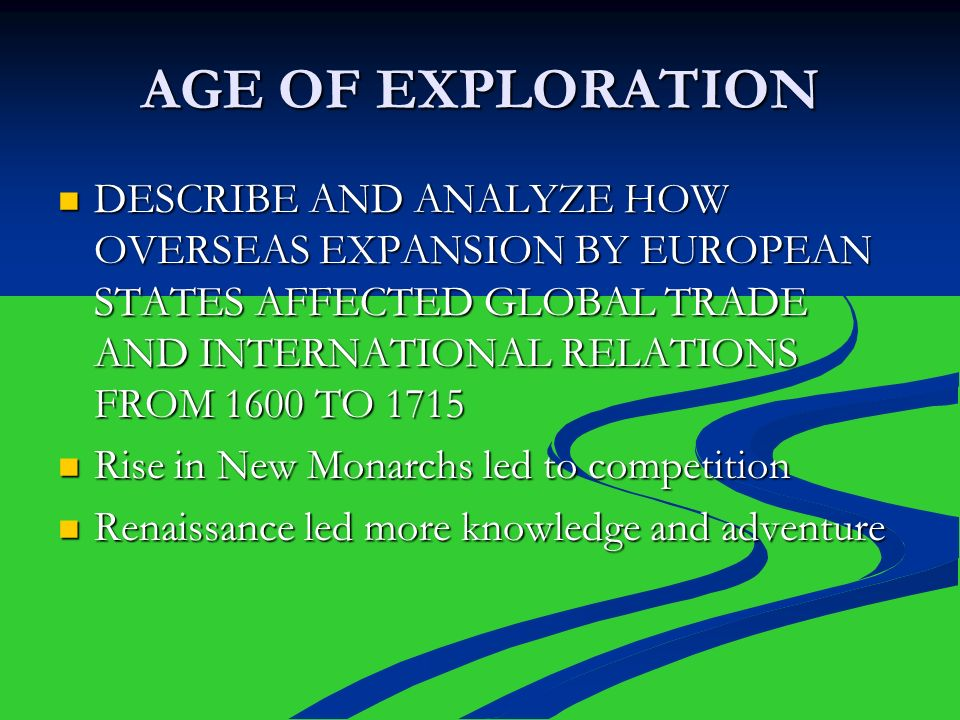 AGE OF EXPLORATION DESCRIBE AND ANALYZE HOW OVERSEAS EXPANSION BY EUROPEAN STATES AFFECTED GLOBAL TRADE AND INTERNATIONAL RELATIONS FROM 1600 TO