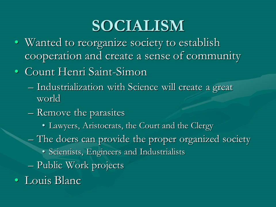 SOCIALISM Wanted to reorganize society to establish cooperation and create a sense of community. Count Henri Saint-Simon.