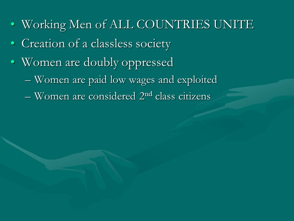 Working Men of ALL COUNTRIES UNITE Creation of a classless society