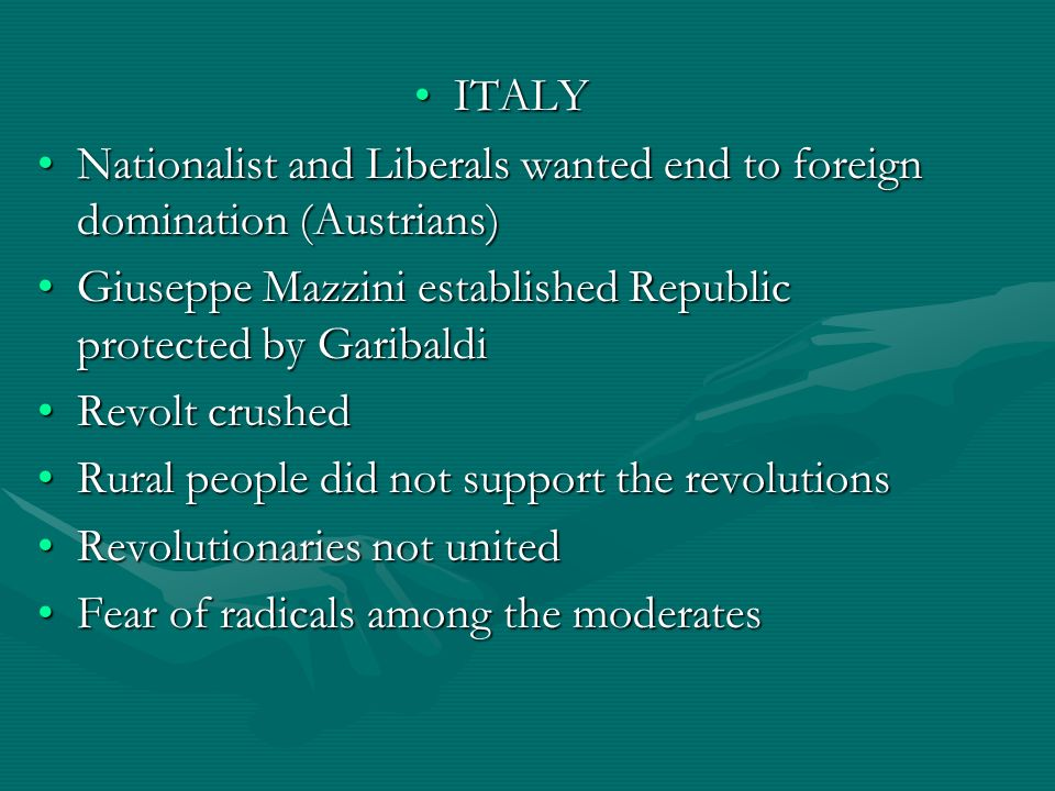 ITALY Nationalist and Liberals wanted end to foreign domination (Austrians) Giuseppe Mazzini established Republic protected by Garibaldi.