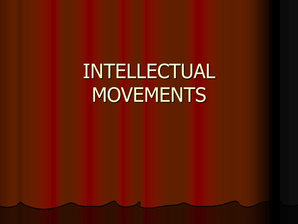 INTELLECTUAL MOVEMENTS