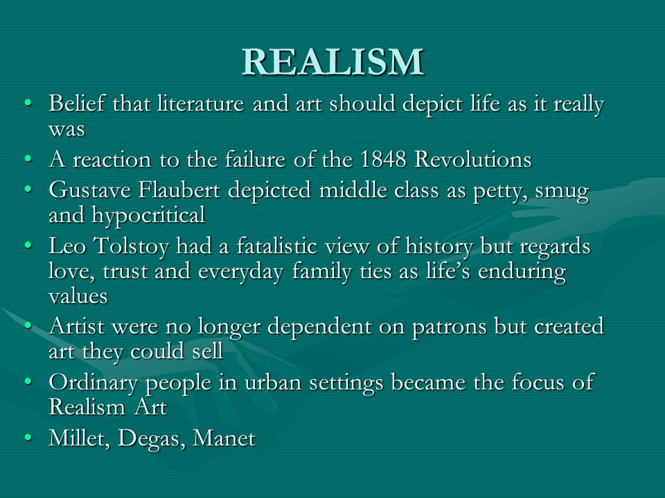 REALISM Belief that literature and art should depict life as it really was. A reaction to the failure of the 1848 Revolutions.