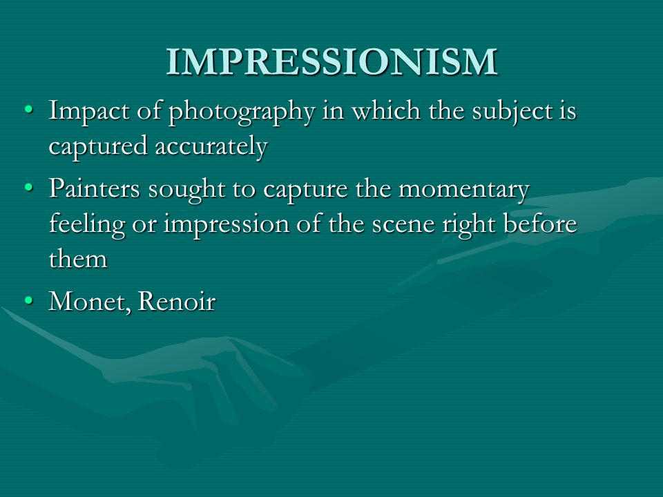 IMPRESSIONISM Impact of photography in which the subject is captured accurately.