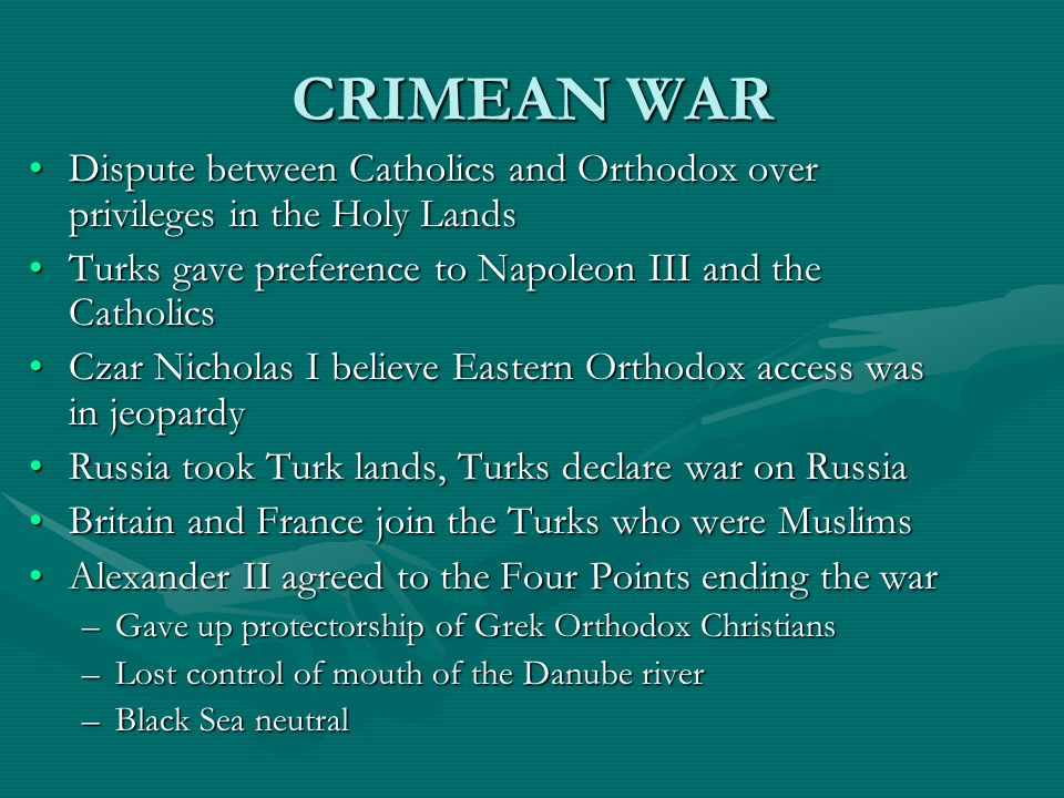 CRIMEAN WAR Dispute between Catholics and Orthodox over privileges in the Holy Lands. Turks gave preference to Napoleon III and the Catholics.