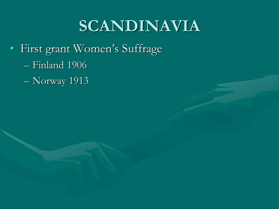SCANDINAVIA First grant Women's Suffrage Finland 1906 Norway 1913