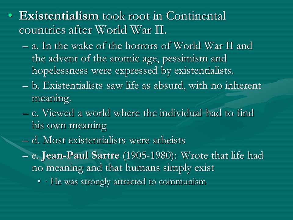 Existentialism took root in Continental countries after World War II.