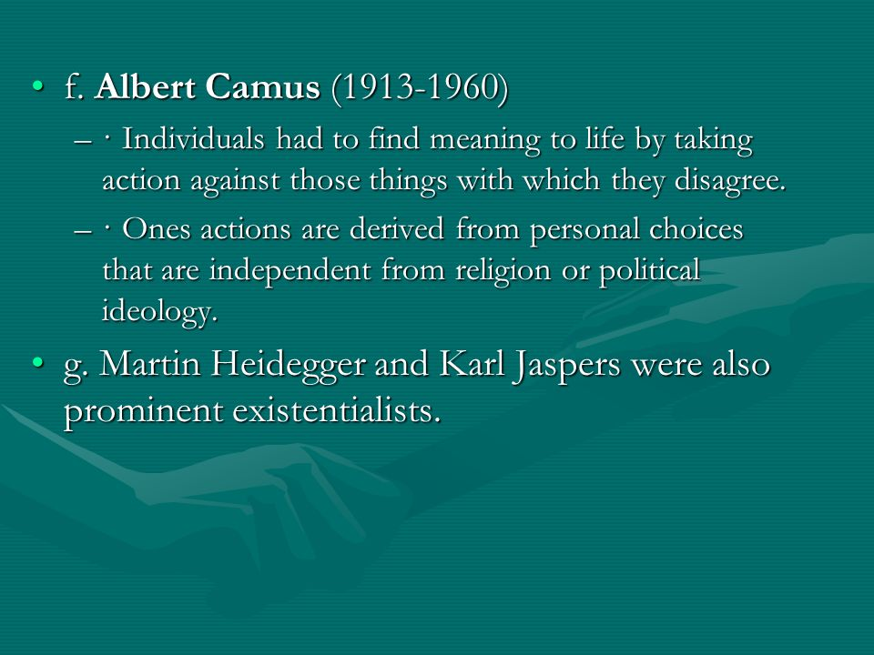 f. Albert Camus ( ) · Individuals had to find meaning to life by taking action against those things with which they disagree.