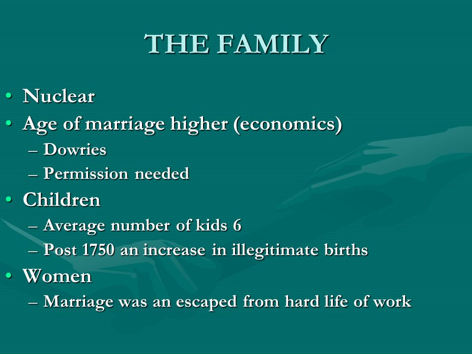 THE FAMILY Nuclear Age of marriage higher (economics) Children Women