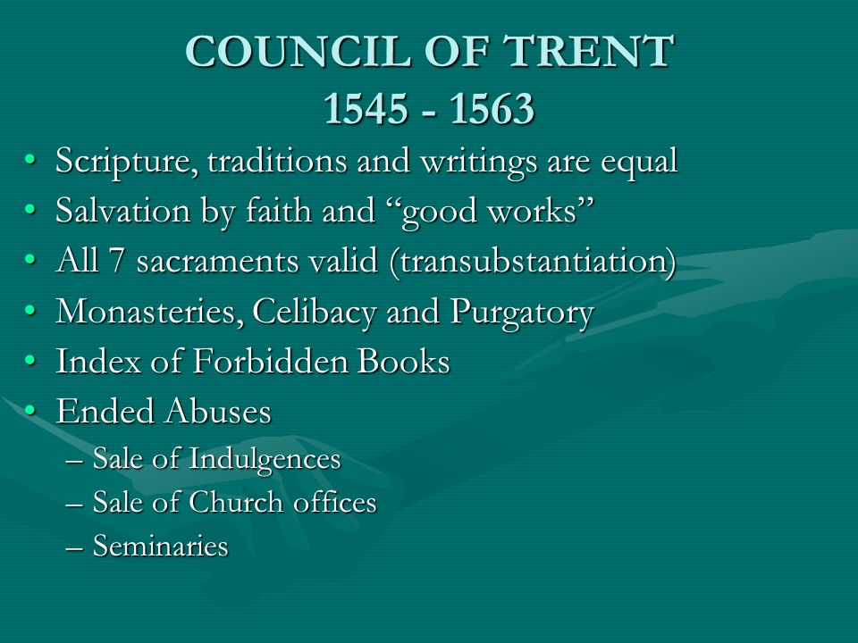 COUNCIL OF TRENT Scripture, traditions and writings are equal. Salvation by faith and good works
