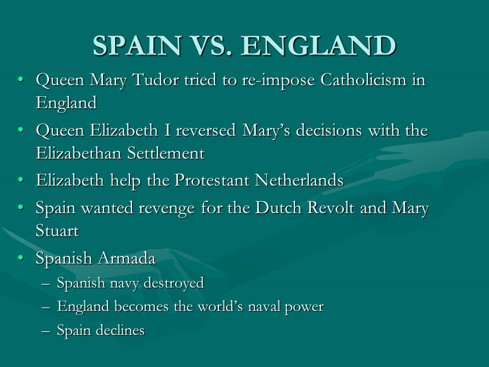 SPAIN VS. ENGLAND Queen Mary Tudor tried to re-impose Catholicism in England.