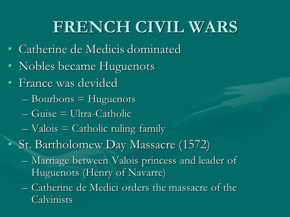 FRENCH CIVIL WARS Catherine de Medicis dominated