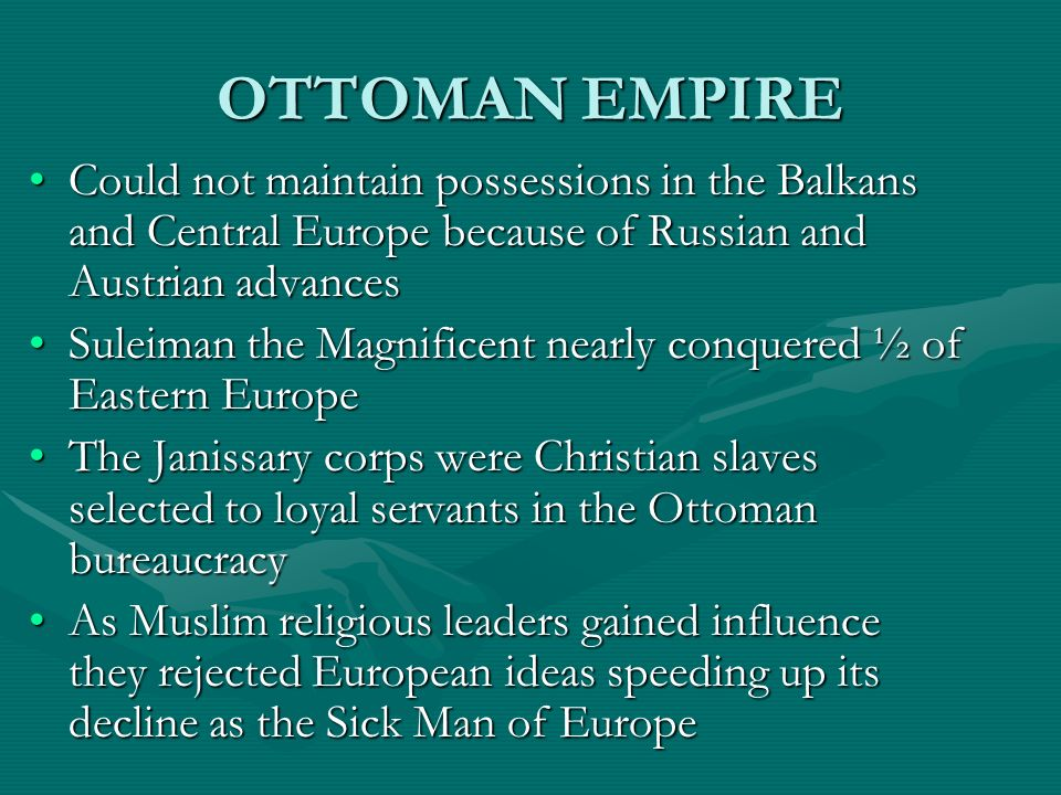 OTTOMAN EMPIRE Could not maintain possessions in the Balkans and Central Europe because of Russian and Austrian advances.