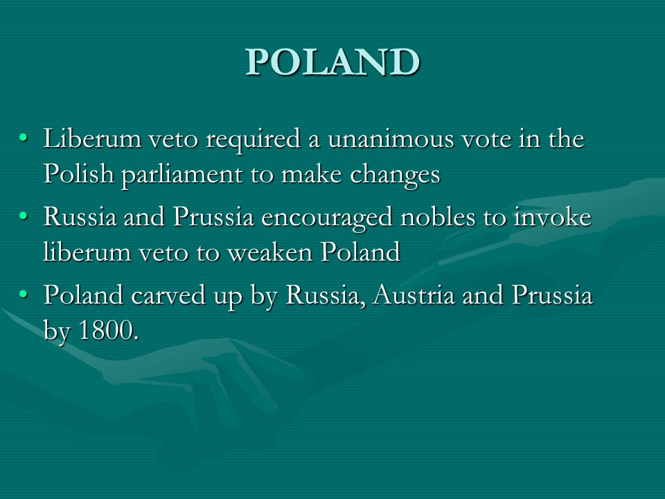 POLAND Liberum veto required a unanimous vote in the Polish parliament to make changes.