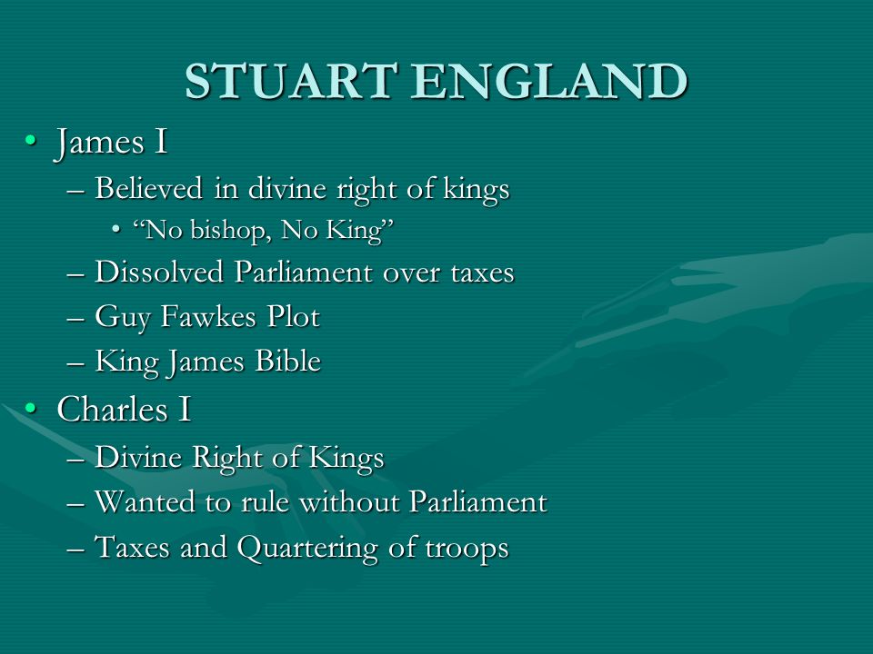 STUART ENGLAND James I Charles I Believed in divine right of kings