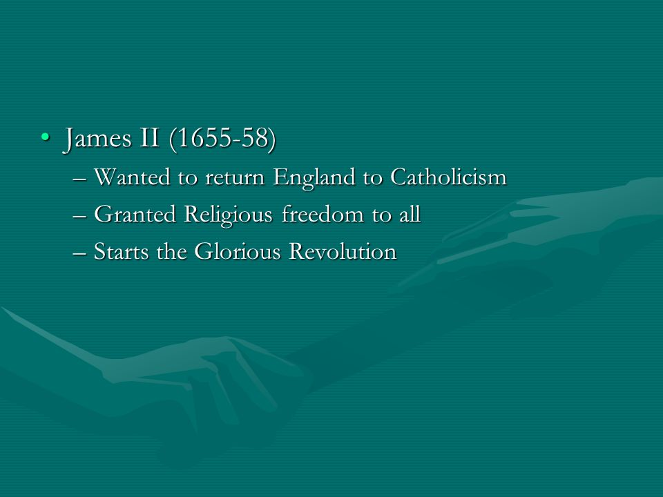 James II ( ) Wanted to return England to Catholicism