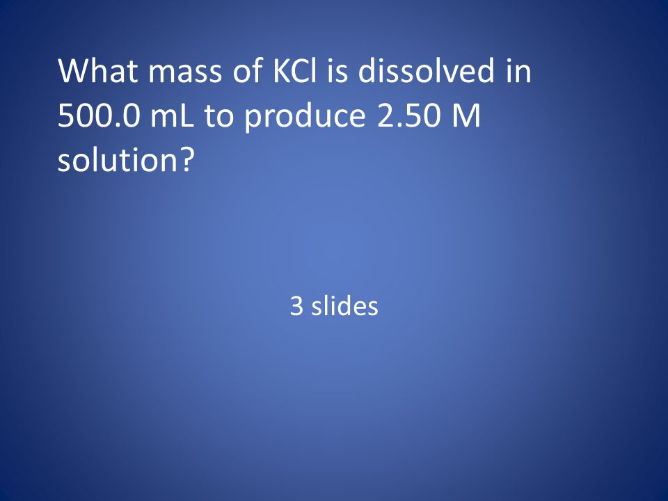 What mass of KCl is dissolved in mL to produce 2.50 M solution