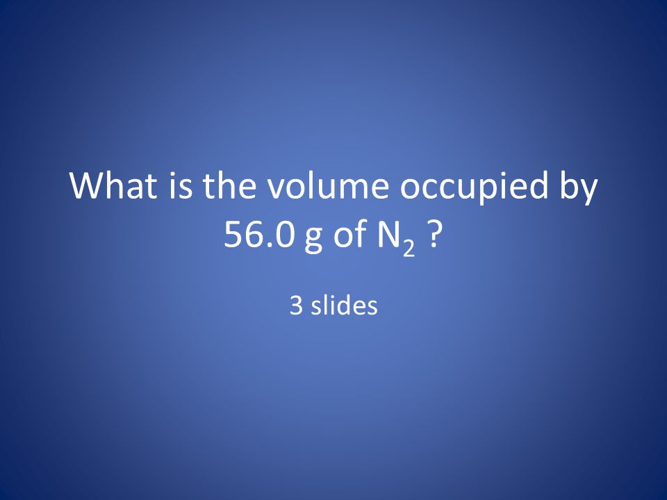 What is the volume occupied by 56.0 g of N2